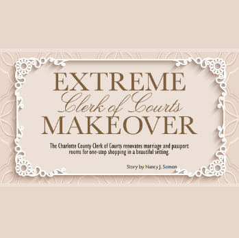 Extreme Clerk of Courts Makeover, The Charlotte County Clerk of Courts renovates marriage and passport rooms for one-stop shopping in a beautiful setting